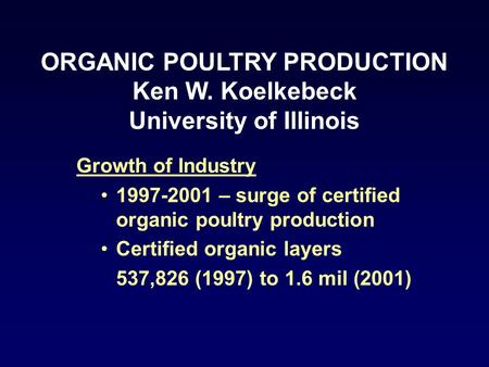 Growth of Industry 1997-2001 – surge of certified organic poultry production Certified organic layers 537,826 (1997) to 1.6 mil (2001) ORGANIC POULTRY.