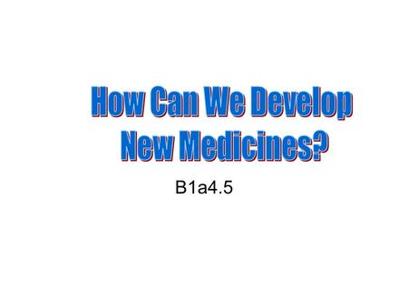 B1a4.5. Objectives: All pupils learn the stages in the development of new drugs. All will discover why drug testing is so important Starter; Why do some.