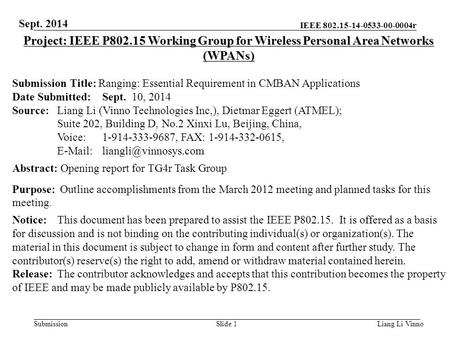 IEEE 802.15-14-0533-00-0004r SubmissionLiang Li VinnoSlide 1 Project: IEEE P802.15 Working Group for Wireless Personal Area Networks (WPANs) Submission.