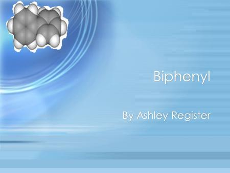 Biphenyl By Ashley Register.