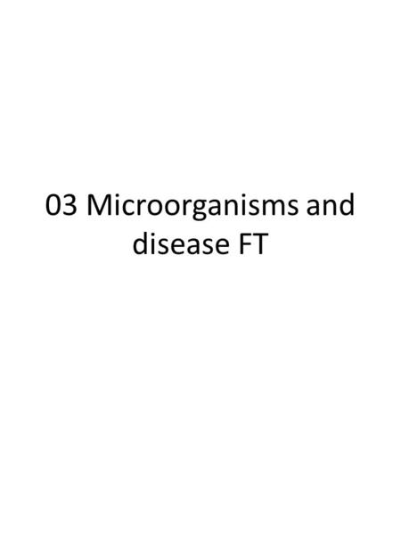 03 Microorganisms and disease FT