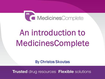 An introduction to MedicinesComplete By Christos Skoutas.