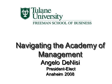 Navigating the Academy of Management Navigating the Academy of Management Angelo DeNisi President-Elect Anaheim 2008 Navigating the Academy of Management.