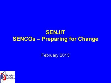 SENJIT SENCOs – Preparing for Change February 2013.