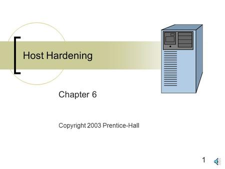1 Host Hardening Chapter 6 Copyright 2003 Prentice-Hall.