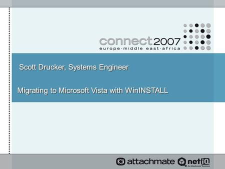 Scott Drucker, Systems Engineer Migrating to Microsoft Vista with WinINSTALL.