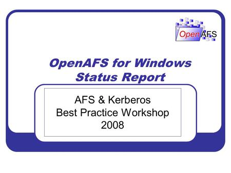 OpenAFS for Windows Status Report AFS & Kerberos Best Practice Workshop 2008.