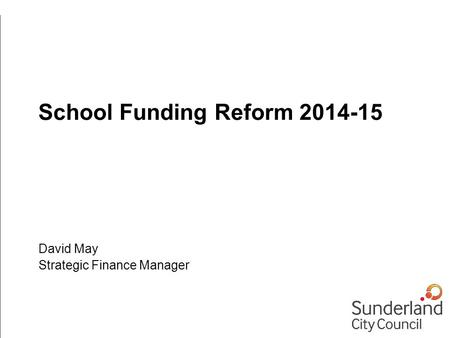 School Funding Reform 2014-15 David May Strategic Finance Manager.