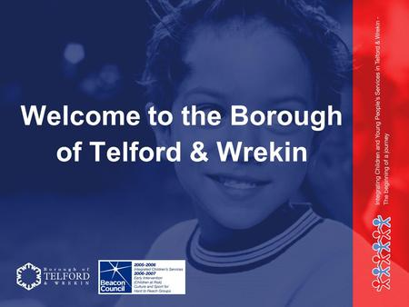 Welcome to the Borough of Telford & Wrekin. Integrated Children's Services 31 st July 2006 Sue Wallis Workforce Reform Manager – Change for Children.