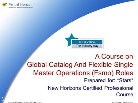 Company Confidential 1 A Course on Global Catalog And Flexible Single Master Operations (Fsmo) Roles Prepared for: *Stars* New Horizons Certified Professional.