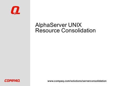 www.compaq.com/solutions/serverconsolidation AlphaServer UNIX Resource Consolidation.