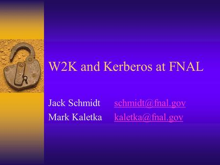 W2K and Kerberos at FNAL Jack Mark