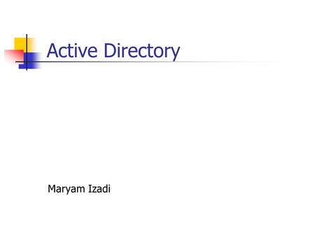Active Directory Maryam Izadi. Topics Covered NT Vs 2000/2003 Active Directory LDAP MMC.