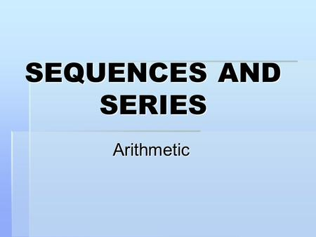 SEQUENCES AND SERIES Arithmetic. Definition A series is an indicated sum of the terms of a sequence.  Finite Sequence: 2, 6, 10, 14  Finite Series:2.