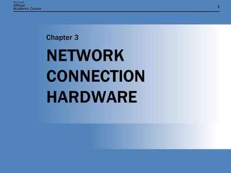 11 <strong>NETWORK</strong> CONNECTION HARDWARE Chapter 3. Chapter 3: <strong>NETWORK</strong> CONNECTION HARDWARE2 <strong>NETWORK</strong> INTERFACE ADAPTER  Provides the link between a computer and.