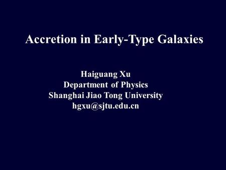 Accretion in Early-Type Galaxies Haiguang Xu Department of Physics Shanghai Jiao Tong University