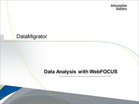 DataMigrator Data Analysis with WebFOCUS. 2 Metadata Data Lineage Data Profiling Data Transformation Administration Connectivity Portability DataMigrator.