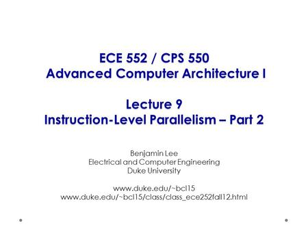 ECE 552 / CPS 550 Advanced Computer Architecture I Lecture 9 Instruction-Level Parallelism – Part 2 Benjamin Lee Electrical and Computer Engineering Duke.