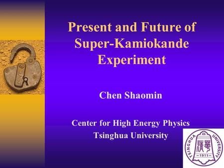 Present and Future of Super-Kamiokande Experiment Chen Shaomin Center for High Energy Physics Tsinghua University.