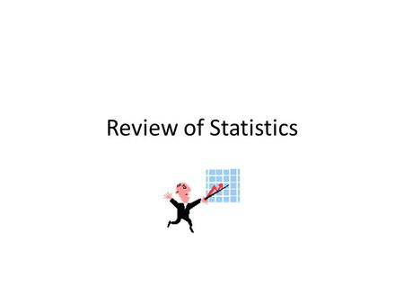 Review of Statistics. Mean, Median, Mode and Range Mean – The sum of the data divided by the number of items in the data set. Median – The middle number.