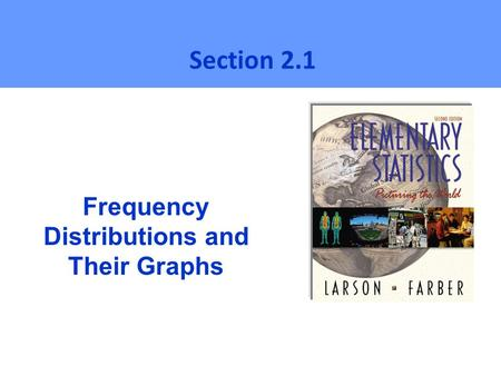 Frequency Distributions and Their Graphs Section 2.1.