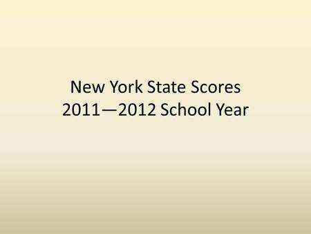 New York State Scores 2011—2012 School Year. Growth Ratings and Score Ranges 2011-12 Growth RatingDescriptionGrowth Score Range (2011–12) Highly EffectiveWell.