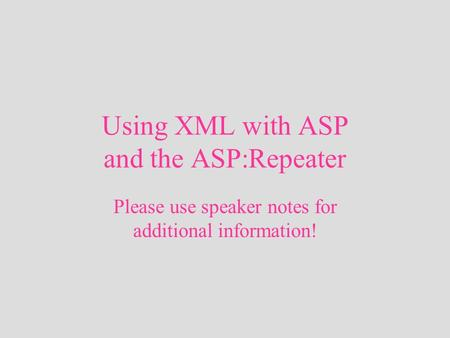 Using XML with ASP and the ASP:Repeater Please use speaker notes for additional information!