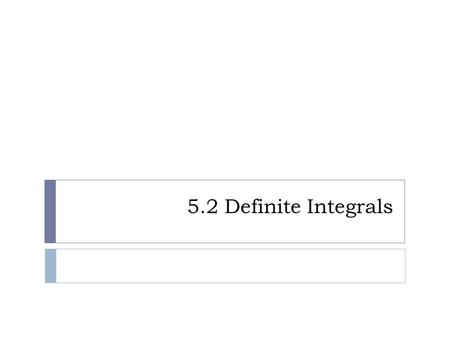 5.2 Definite Integrals. Sigma Notation  What does the following notation mean? means the sum of the numbers from the lower number to the top number.