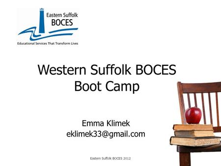 Western Suffolk BOCES Boot Camp Emma Klimek Eastern Suffolk BOCES 2012.