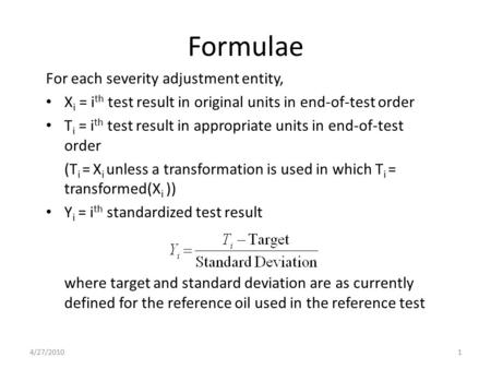 Formulae For each severity adjustment entity, X i = i th test result in original units in end-of-test order T i = i th test result in appropriate units.