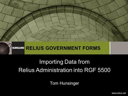 Www.relius.net RELIUS GOVERNMENT FORMS Importing Data from Relius Administration into RGF 5500 Tom Hunsinger.