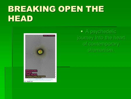 BREAKING OPEN THE HEAD  A psychedelic journey Into the heart of contemporary shamanism.