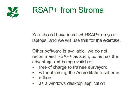 RSAP+ from Stroma You should have installed RSAP+ on your laptops, and we will use this for the exercise. Other software is available, we do not recommend.