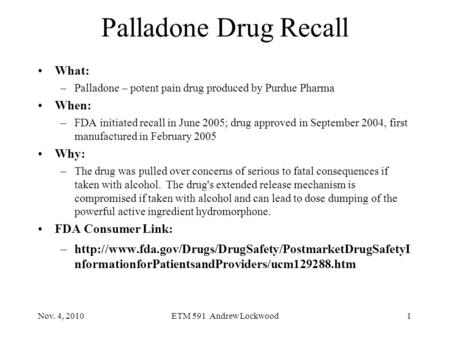 Palladone Drug Recall What: When: Why: FDA Consumer Link: