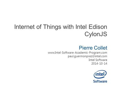 Internet of Things with Intel Edison CylonJS Pierre Collet  Intel Software 2014-10-14.
