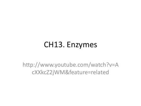 CH13. Enzymes  cXXkcZ2jWM&feature=related.