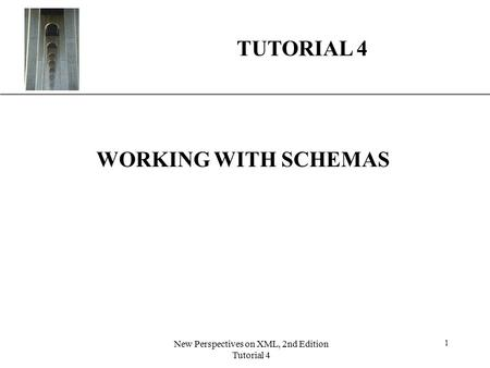 XP New Perspectives on XML, 2nd Edition Tutorial 4 1 TUTORIAL 4 WORKING WITH SCHEMAS.