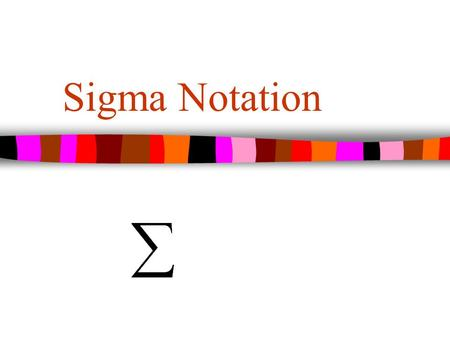 Sigma Notation. SUMMATION NOTATION Lower limit of summation (Starting point) Upper limit of summation (Ending point) SIGMA  equation.