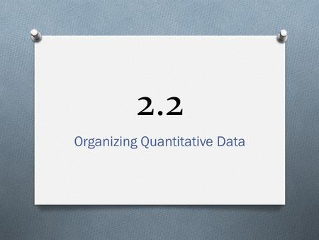 2.2 Organizing Quantitative Data. Data O Consider the following data O We would like to compute the frequencies and the relative frequencies.