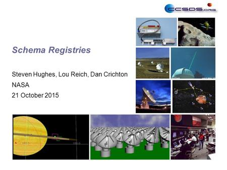 1 Schema Registries Steven Hughes, Lou Reich, Dan Crichton NASA 21 October 2015.