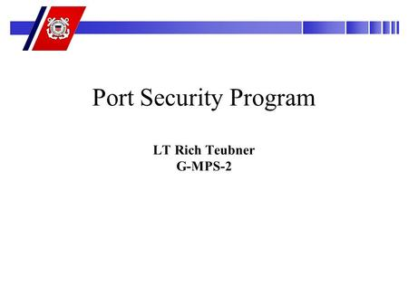 Port Security Program LT Rich Teubner G-MPS-2. What we will talk about Background. International and domestic initiatives Family of plans Port Security.