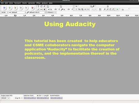 "This tutorial has been created to help educators and CSME collaborators navigate the computer application ""Audacity"" to facilitate the creation of podcasts,"