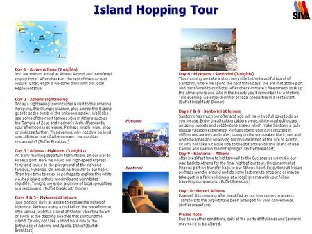Island Hopping Tour Day 1 - Arrive Athens (2 nights) You are met on arrival at Athens Airport and transferred to your hotel. After check-in, the rest of.