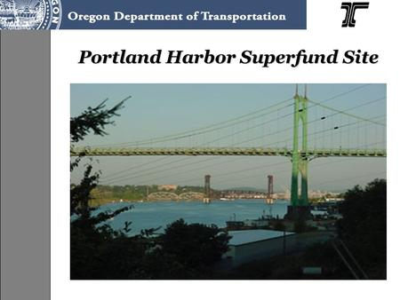 Portland Harbor Superfund Site. Overview of Statutes CERCLA - Federal law –Provides EPA with authority for clean up –Provides for liability, compensation,