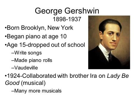 a history of george gershwin born in brooklyn Through the machinations of ira gershwin, george's brother and principal lyricist, he said, he had been fobbed off on mollie's sister and her husband, fanny and ben schneider of brownsville.