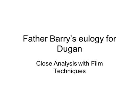 Father Barry's eulogy for Dugan Close Analysis with Film Techniques.