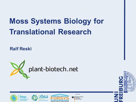 Moss Systems Biology for Translational Research Ralf Reski.