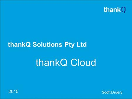 ThankQ Solutions Pty Ltd thankQ Cloud Scott Druery 2015.