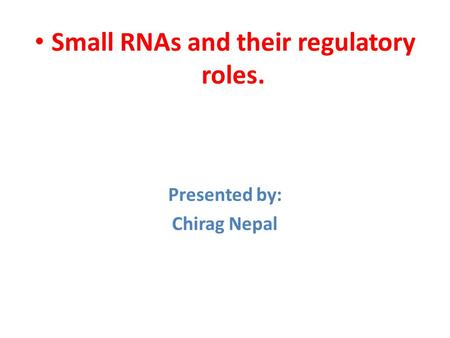 Small RNAs and their regulatory roles. Presented by: Chirag Nepal.