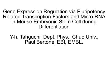 Gene Expression Regulation via Pluripotency Related Transcription Factors and Micro RNA in Mouse Embryonic Stem Cell during Differentiation Y-h. Tahguchi,